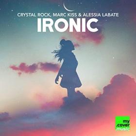 CRYSTAL ROCK, MARC KISS & ALESSIA LABATE - IRONIC